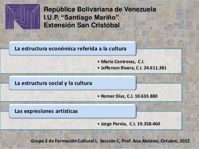 • Mario Contreras, C.I. • Jefferson Rivera, C.I. 24.611.381 La estructura económica referida a la cultura • Romer Díaz, C....