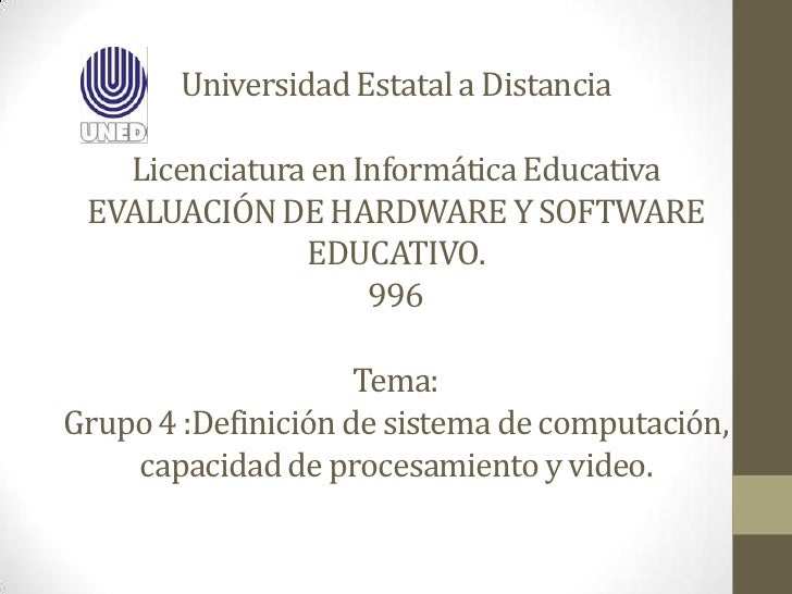 Universidad Estatal a Distancia   Licenciatura en Informática Educativa EVALUACIÓN DE HARDWARE Y SOFTWARE               ED...