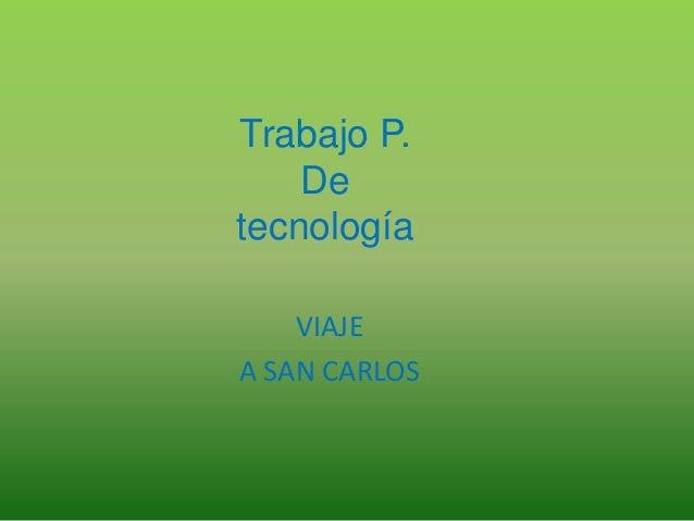 Trabajo P. De tecnología VIAJE A SAN CARLOS