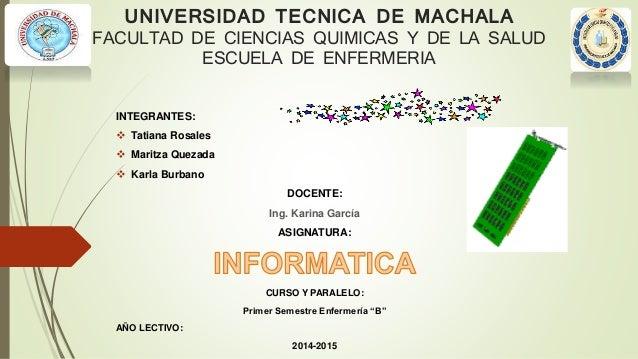 UNIVERSIDAD TECNICA DE MACHALA FACULTAD DE CIENCIAS QUIMICAS Y DE LA SALUD ESCUELA DE ENFERMERIA INTEGRANTES:  Tatiana Ro...