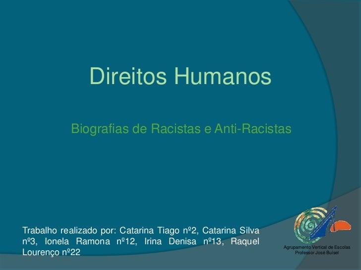 Direitos Humanos<br />Biografias de Racistas e Anti-Racistas<br />Trabalho realizado por: Catarina Tiago nº2, Catarina Sil...