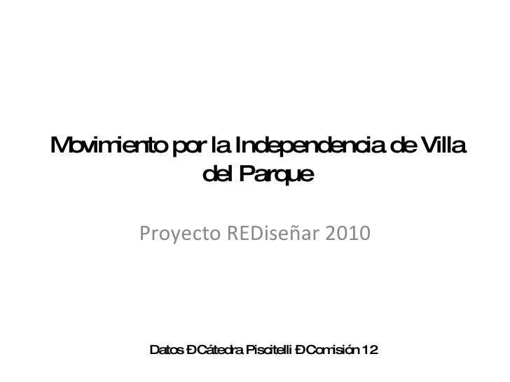 Movimiento por la Independencia de Villa del Parque Proyecto REDiseñar 2010 Datos – Cátedra Piscitelli – Comisión 12