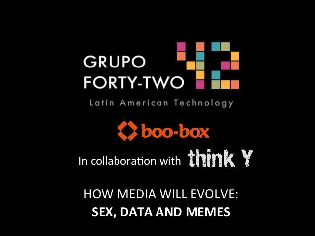 In	  collabora4on	  with	  	   HOW	  MEDIA	  WILL	  EVOLVE:	    SEX,	  DATA	  AND	  MEMES