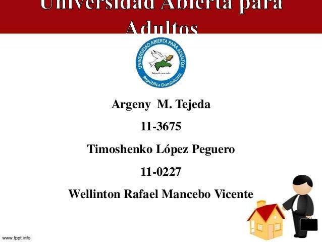 Argeny M. Tejeda 11-3675 Timoshenko López Peguero 11-0227 Wellinton Rafael Mancebo Vicente