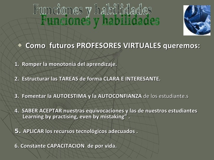 <ul><li>Como  futuros PROFESORES VIRTUALES queremos: </li></ul><ul><li>1.  Romper la monotonía del aprendizaje. </li></u...