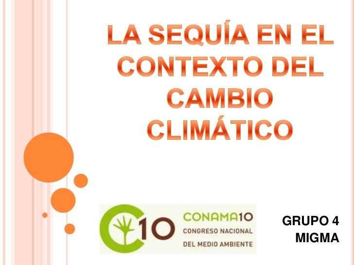 LA SEQUÍA EN EL CONTEXTO DEL CAMBIO CLIMÁTICO<br />GRUPO 4         <br />MIGMA<br />