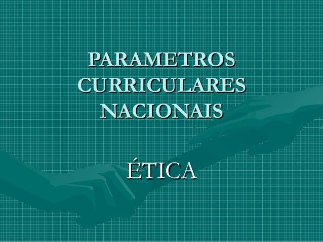 PARAMETROSPARAMETROS CURRICULARESCURRICULARES NACIONAISNACIONAIS ÉTICAÉTICA
