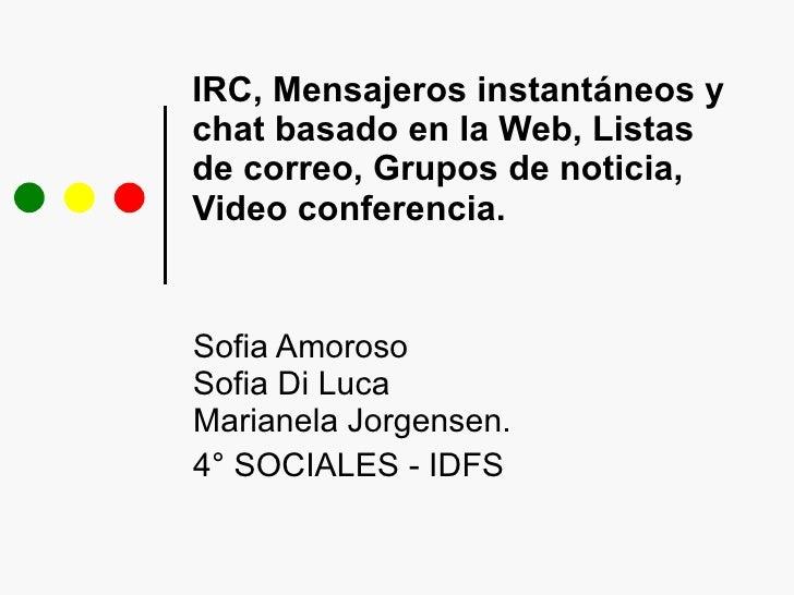 IRC, Mensajeros instantáneos y chat basado en la Web, Listas de correo, Grupos de noticia, Video conferencia. Sofia Amoros...
