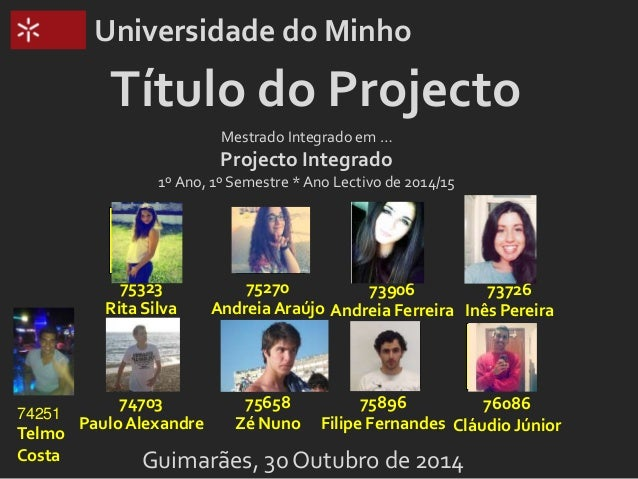 Universidade do Minho  Título do Projecto  Mestrado Integrado em …  Projecto Integrado  1º Ano, 1º Semestre * Ano Lectivo ...