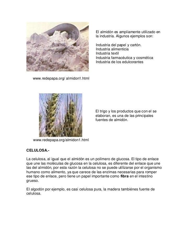 El almidón es ampliamente utilizado en                                          la industria. Algunos ejemplos son:       ...