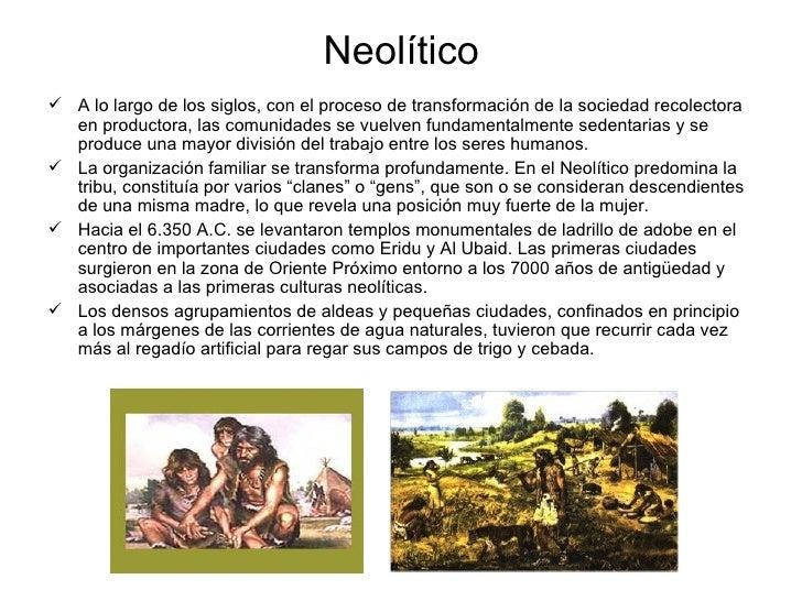 Neolítico <ul><li>A lo largo de los siglos, con el proceso de transformación de la sociedad recolectora en productora, las...