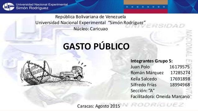 """República Bolivariana de Venezuela Universidad Nacional Experimental """"Simón Rodríguez"""" Núcleo: Caricuao GASTO PÚBLICO Inte..."""