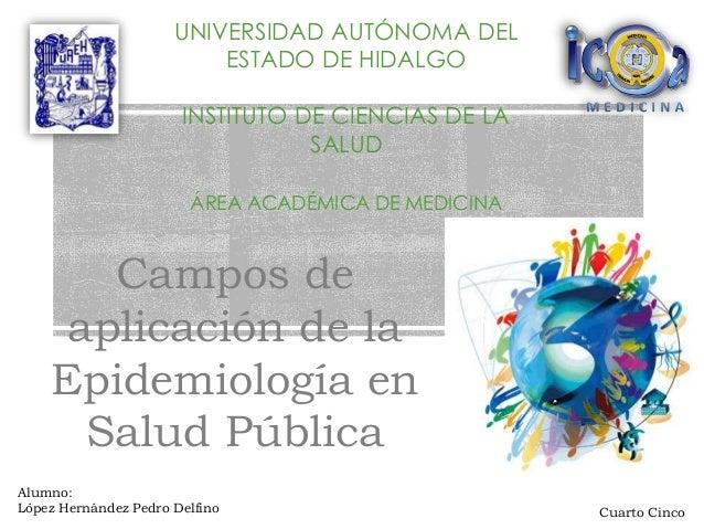 UNIVERSIDAD AUTÓNOMA DEL ESTADO DE HIDALGO INSTITUTO DE CIENCIAS DE LA SALUD ÁREA ACADÉMICA DE MEDICINA Campos de aplicaci...