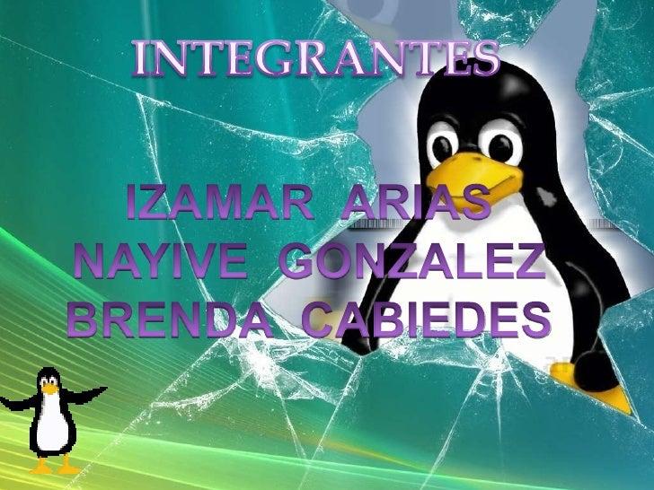 INTEGRANTES<br />IZAMAR  ARIAS<br />NAYIVE  GONZALEZ<br />BRENDA  CABIEDES<br />