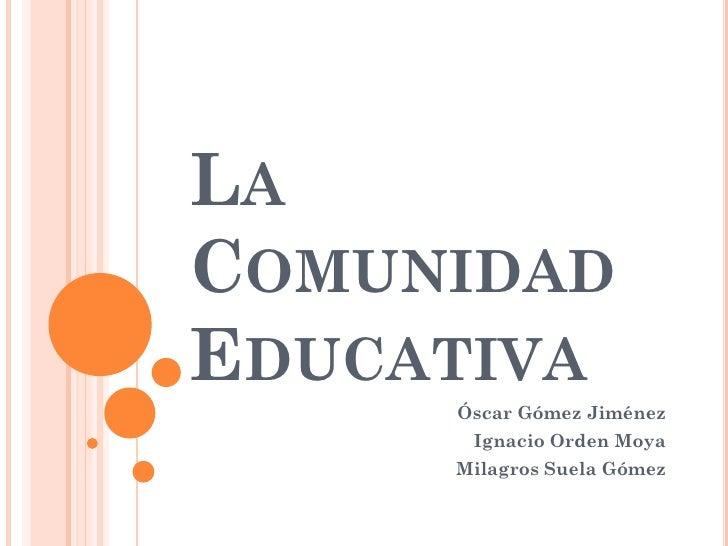 LACOMUNIDADEDUCATIVA     Óscar Gómez Jiménez      Ignacio Orden Moya     Milagros Suela Gómez