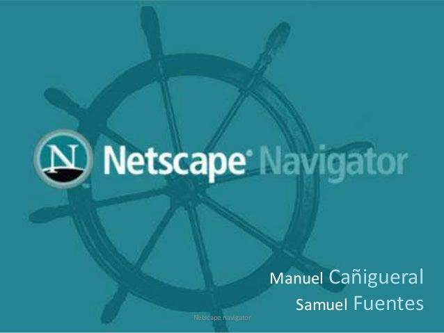 Manuel Cañigueral Netscape navigator  Samuel Fuentes