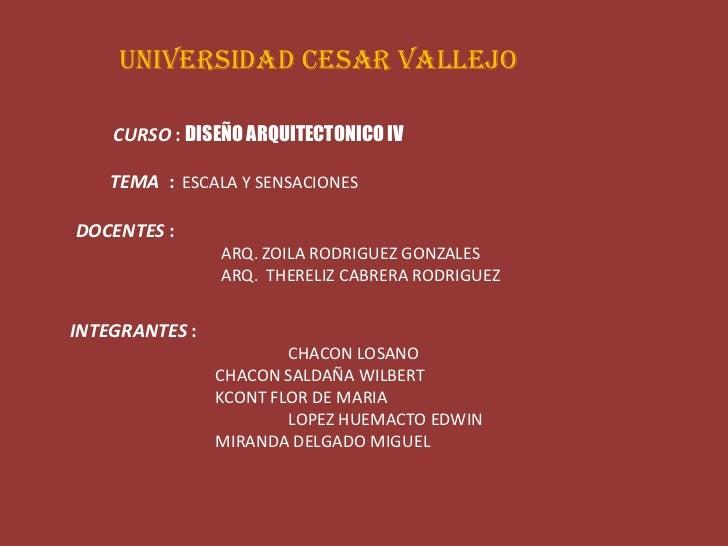 UNIVERSIDAD CESAR VALLEJO<br />CURSO :DISEÑO ARQUITECTONICO IV<br />TEMA  :  ESCALA Y SENSACIONES<br />DOCENTES :<br />A...