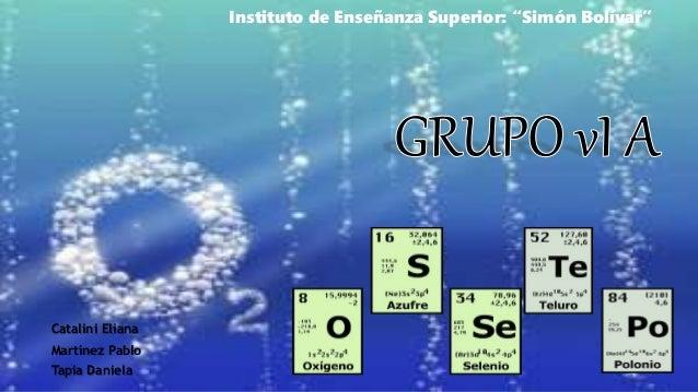 grupo 6 de la tabla periodica instituto de enseanza superior simn bolvar martnez pablo catalini eliana tapia daniela - Tabla Periodica Grupo 6 A