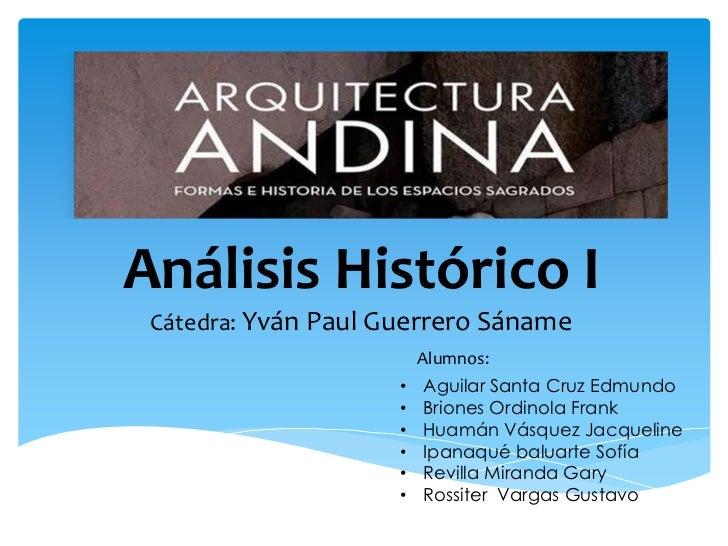 Análisis Histórico I Cátedra: Yván Paul Guerrero Sáname                         Alumnos:                     •   Aguilar S...