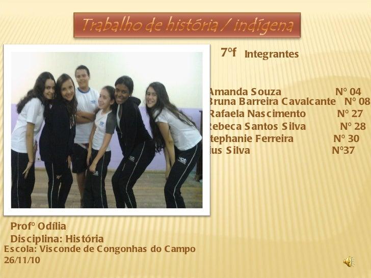 7ºf Integrantes Bruna Barreira Cavalcante  Nº 08 Rafaela Nascimento  Nº 27 Rebeca Santos Silva  Nº 28 Stephanie Ferreira  ...