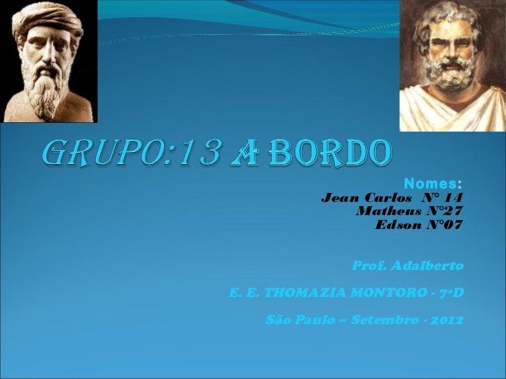 Nomes:           Jean Carlos N° 14               Matheus N°27                 Edson N°07               Prof. AdalbertoE. E...