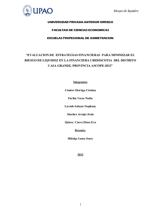 Riesgo de liquidez            UNIVERSIDAD PRIVADA ANTENOR ORREGO              FACULTAD DE CIENCIAS ECONOMICAS            E...