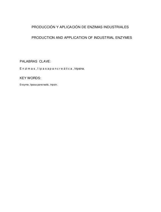 PRODUCCIÓN Y APLICACIÓN DE ENZIMAS INDUSTRIALES PRODUCTION AND APPLICATION OF INDUSTRIAL ENZYMES PALABRAS CLAVE: E n zi m ...