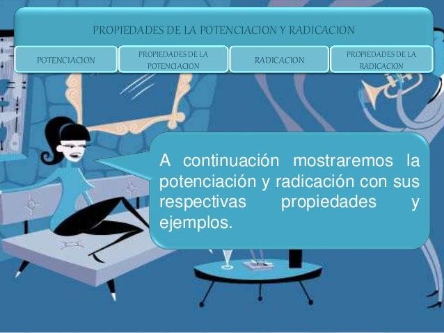 A continuación mostraremos la potenciación y radicación con sus respectivas propiedades y ejemplos. POTENCIACION PROPIEDAD...