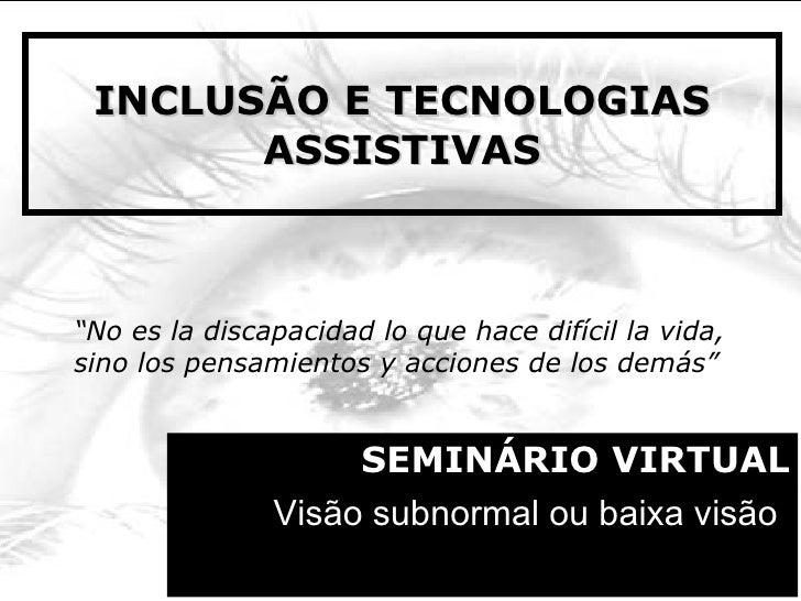 """INCLUSÃO E TECNOLOGIAS ASSISTIVAS SEMINÁRIO VIRTUAL Visão subnormal ou baixa visão   """" No es la discapacidad lo que hace d..."""