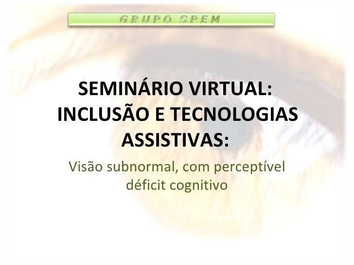 SEMINÁRIO VIRTUAL:  INCLUSÃO E TECNOLOGIAS ASSISTIVAS: Visão subnormal, com perceptível déficit cognitivo