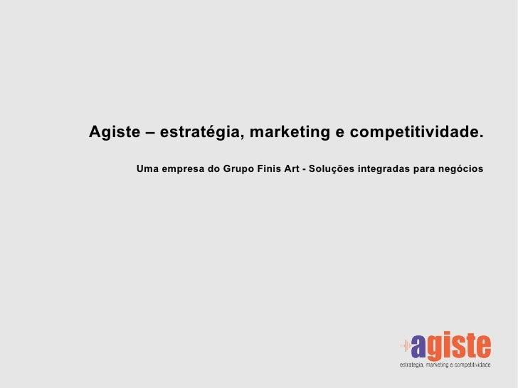Agiste – estratégia, marketing e competitividade. Uma empresa do Grupo Finis Art - Soluções integradas para negócios