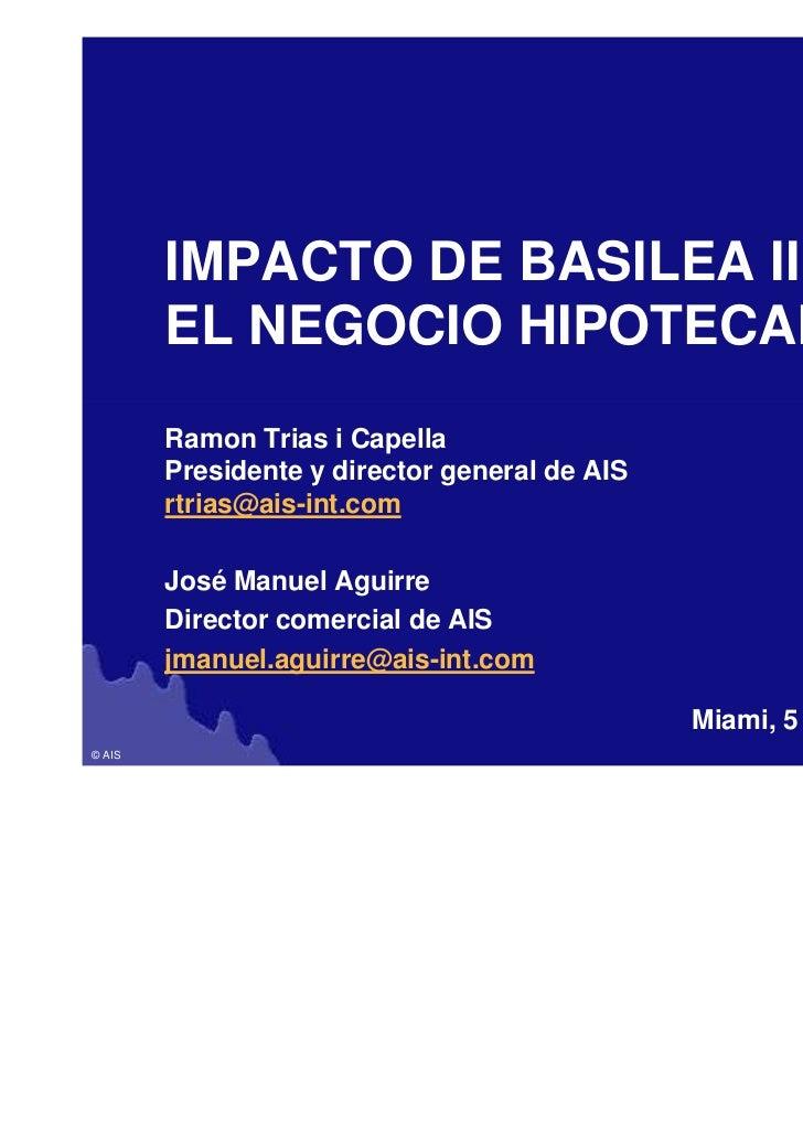 Group        IMPACTO DE BASILEA III EN        EL NEGOCIO HIPOTECARIO        Ramon Trias i Capella        Presidente y dire...