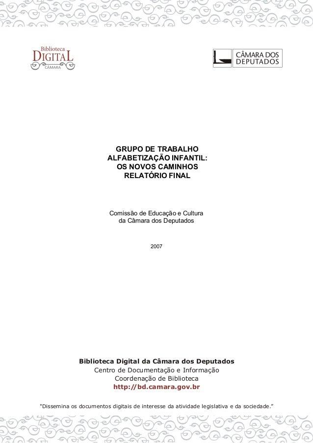 GRUPO DE TRABALHO ALFABETIZAÇÃO INFANTIL: OS NOVOS CAMINHOS RELATÓRIO FINAL Comissão de Educação e Cultura da Câmara dos D...