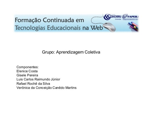 Grupo: Aprendizagem Coletiva Componentes: Elenice Costa Gisele Pereira Luis Carlos Raimundo Júnior Rafael Rochê da Silva V...