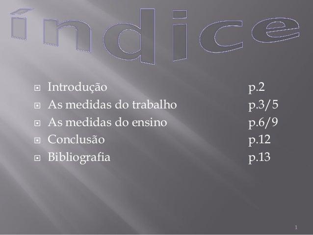  Introdução p.2 As medidas do trabalho p.3/5 As medidas do ensino p.6/9 Conclusão p.12 Bibliografia p.131