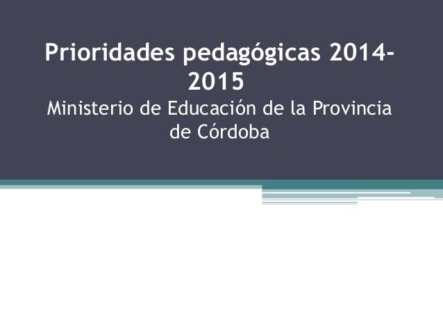 Prioridades pedagógicas 2014- 2015 Ministerio de Educación de la Provincia de Córdoba