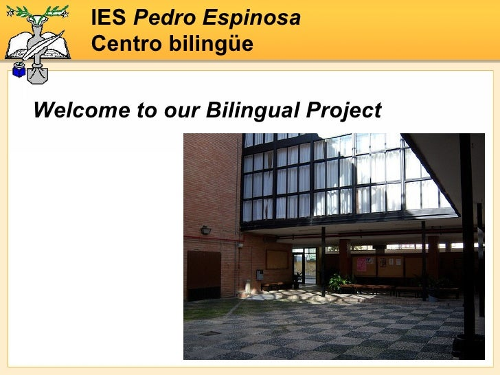IES  Pedro Espinosa Centro bilingüe Welcome to our Bilingual Project