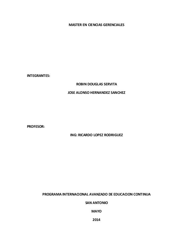 MASTER EN CIENCIAS GERENCIALES INTEGRANTES: ROBIN DOUGLAS SERVITA JOSE ALONSO HERNANDEZ SANCHEZ PROFESOR: ING: RICARDO LOP...