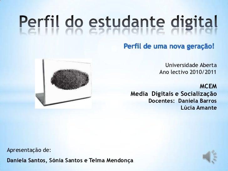 Perfil do estudante digital<br />Perfil de uma nova geração!<br />Universidade Aberta<br />Ano lectivo 2010/2011<br />MCEM...