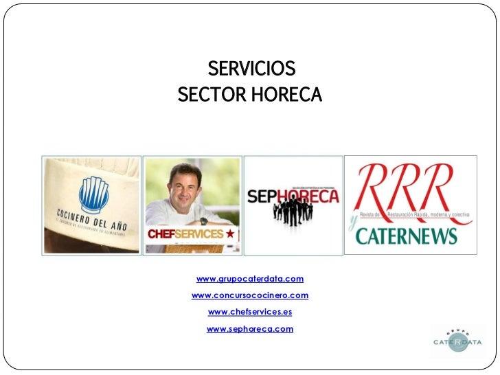SERVICIOSSECTOR HORECA www.grupocaterdata.com www.concursococinero.com    www.chefservices.es    www.sephoreca.com