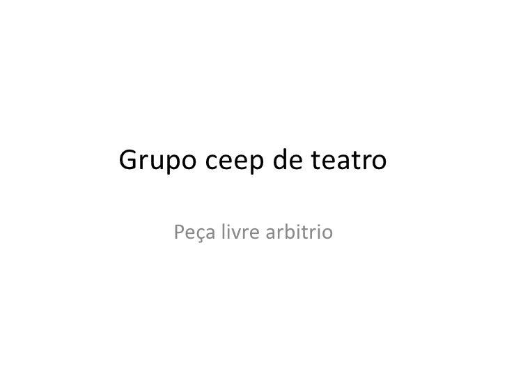 Grupo ceep de teatro<br />Peça livre arbitrio<br />
