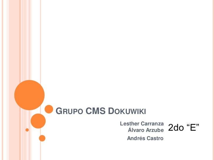 """GRUPO CMS DOKUWIKI            Lesther Carranza              Álvaro Arzube    2do """"E""""              Andrés Castro"""