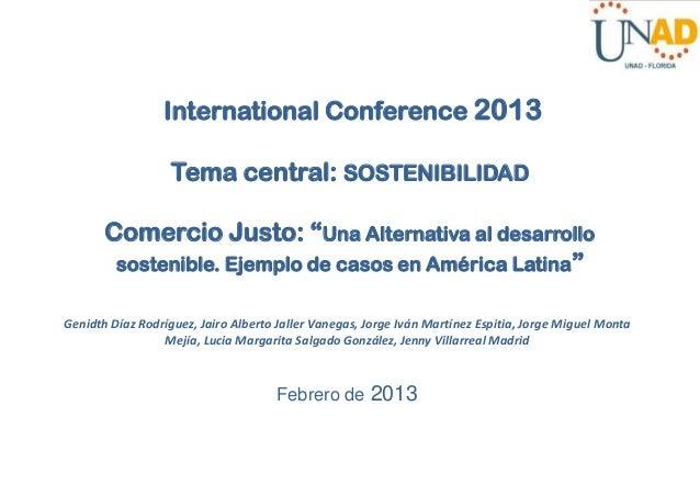 """International Conference 2013 Tema central: SOSTENIBILIDAD Comercio Justo: """"Una Alternativa al desarrollo sostenible. Ejem..."""