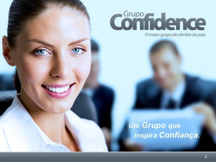 Um Grupo que inspira Confiança.                      2
