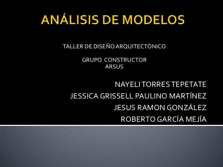 TALLER DE DISEÑO ARQUITECTÓNICO     GRUPO CONSTRUCTOR           ARSUS              NAYELI TORRES TEPETATE  JESSICA GRISSEL...