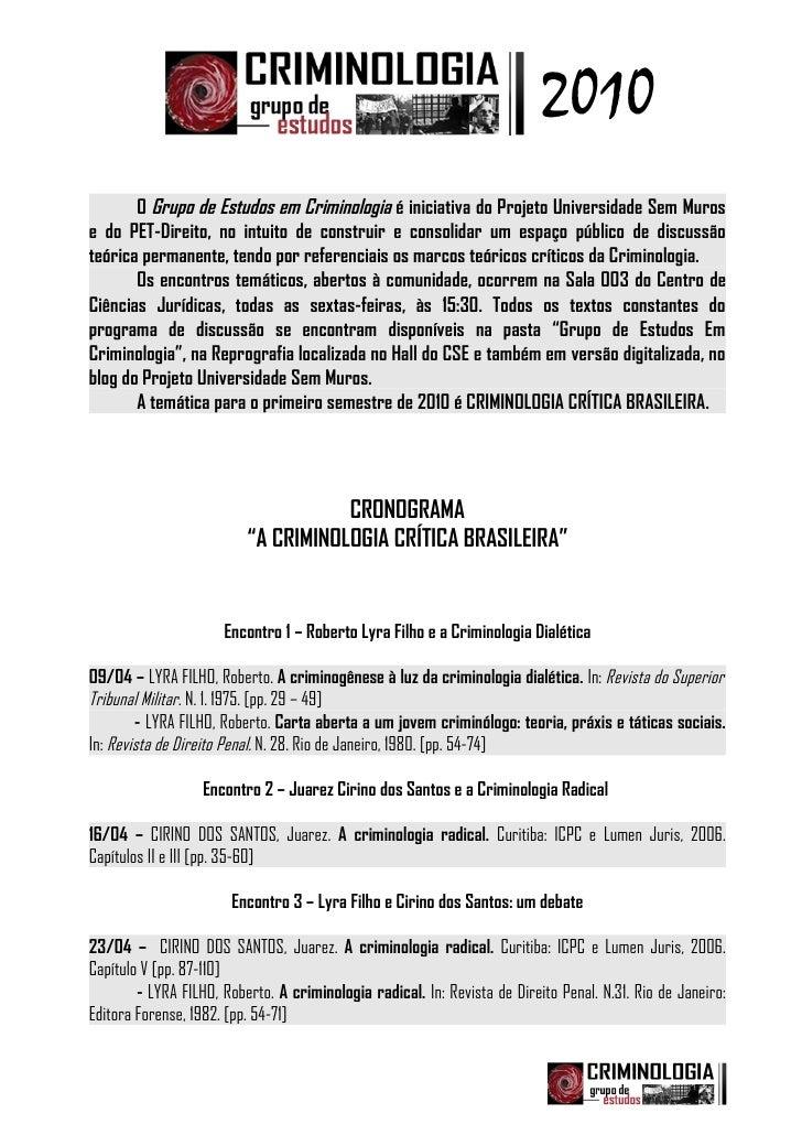 2010        O Grupo de Estudos em Criminologia é iniciativa do Projeto Universidade Sem Muros e do PET-Direito, no intuito...