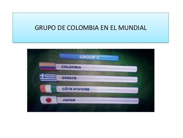GRUPO DE COLOMBIA EN EL MUNDIAL