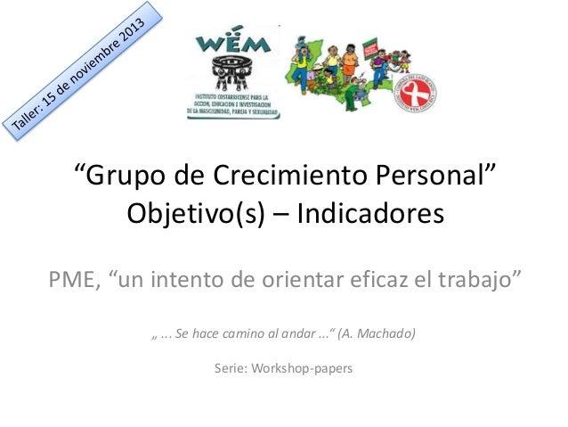"""""""Grupo de Crecimiento Personal"""" Objetivo(s) – Indicadores PME, """"un intento de orientar eficaz el trabajo"""" """" ... Se hace ca..."""