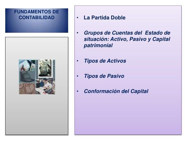 FUNDAMENTOS DE CONTABILIDAD    • La Partida Doble                 • Grupos de Cuentas del Estado de                   situ...