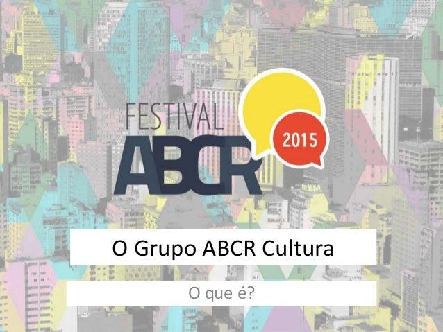 O Grupo ABCR Cultura O que é?